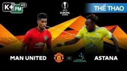 Man Utd – Astana (H1) Europa League 2019/20: Vòng Bảng