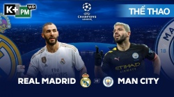 Real Madrid - Man City (H1) Champions League 2019/20: Vòng 1/8 Lượt Đi