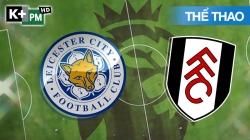 Leicester - Fulham (H1) Premier League 2020/21: Vòng 10