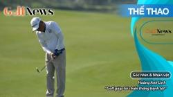 GNNV: Hoàng Anh Linh - Golf Giúp Tôi Chiến Thắng Bệnh Tật