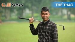 """GNNV: Trần Văn Cơ: """"Golf Giống Những Con Sóng Lúc Lặng Lẽ Lúc Lại Ào Ạt Dữ Dội"""""""