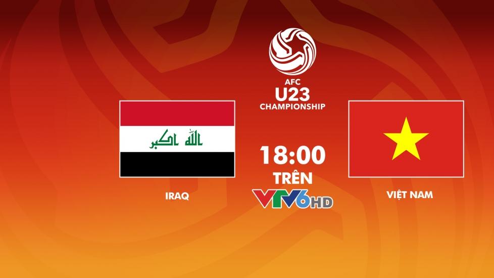 Trực Tiếp Tứ Kết VCK U23 Châu Á 2018: U23 Iraq - U23 Việt Nam