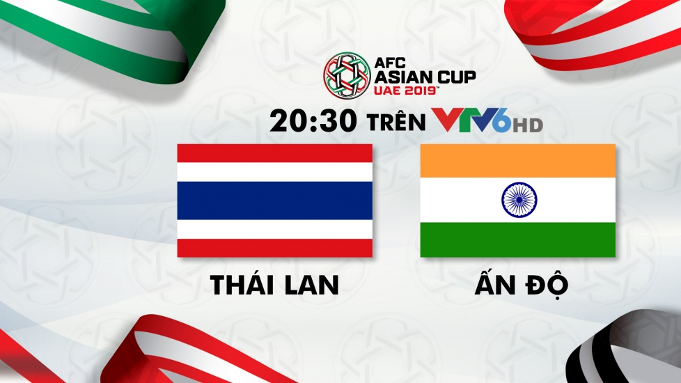 Trực Tiếp Asian Cup 2019: Thái Lan - Ấn Độ