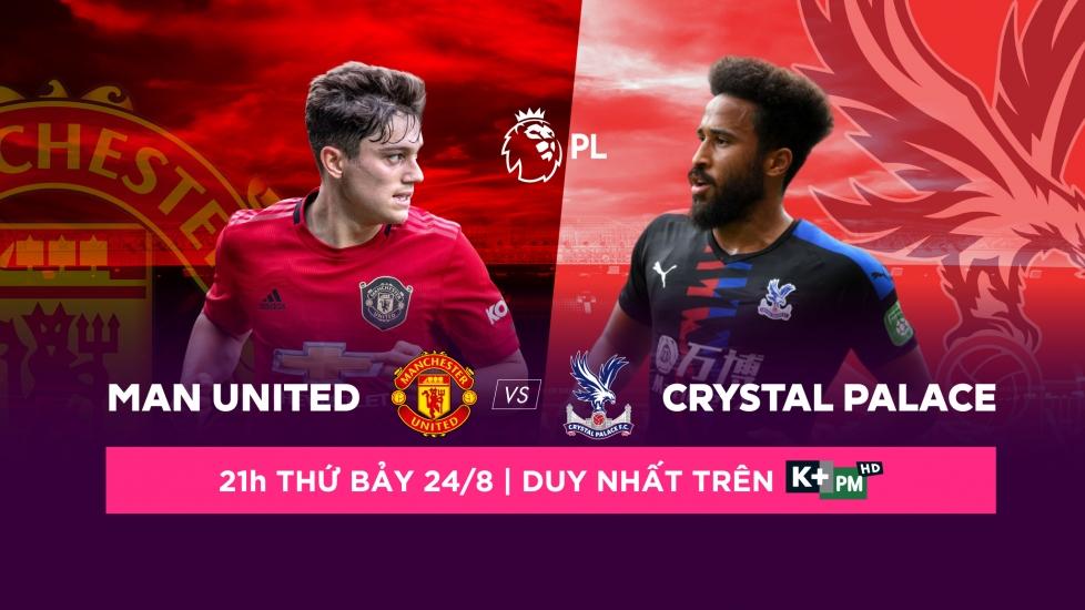 Trực Tiếp Giải Ngoại Hạng Anh 2019/20: Man Utd - Crystal Palace
