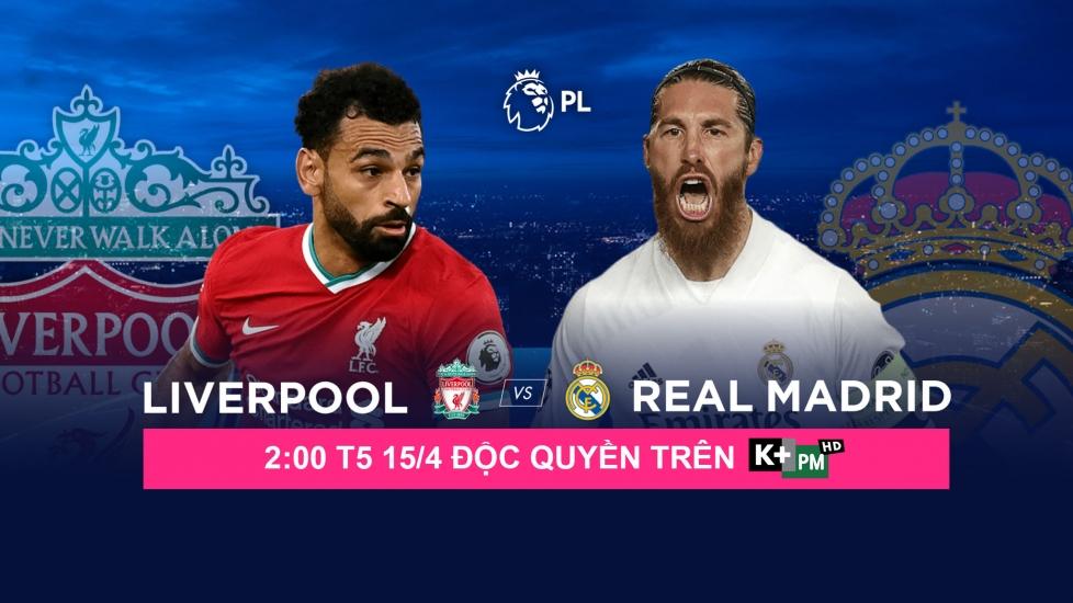 Trực Tiếp tứ kết lượt về Champions League 2020/21: Liverpool Vs Real Madrid